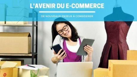 L'avenir du e-commerce, de nouveaux enjeux à considérer